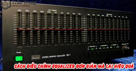 Cách chỉnh equalizer nghe nhạc hay, chuẩn hiện nay