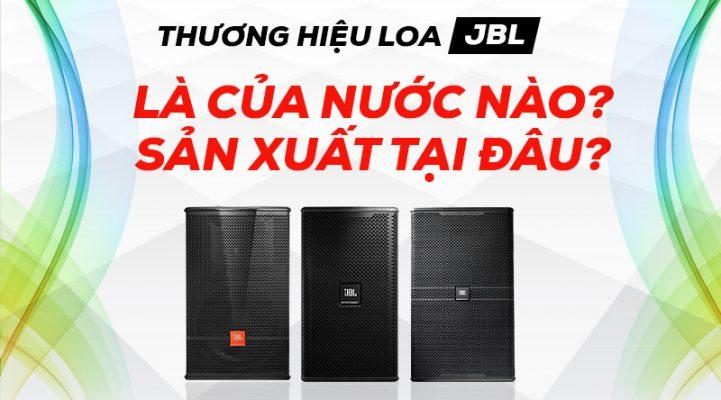 Nơi sản xuất loa JBL