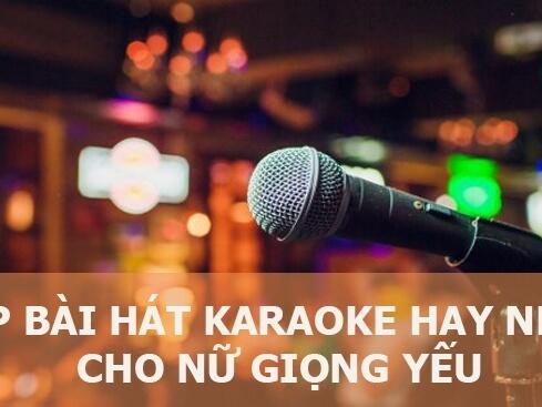Tổng hợp những bài hát Karoake cho nữ giọng yếu