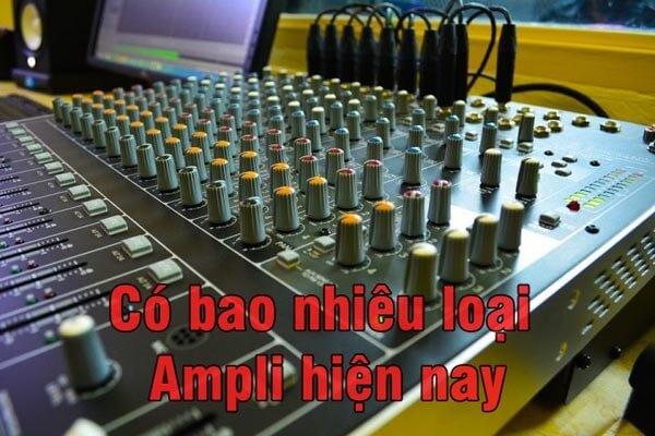 Có bao nhiêu loại amplifier hiện nay