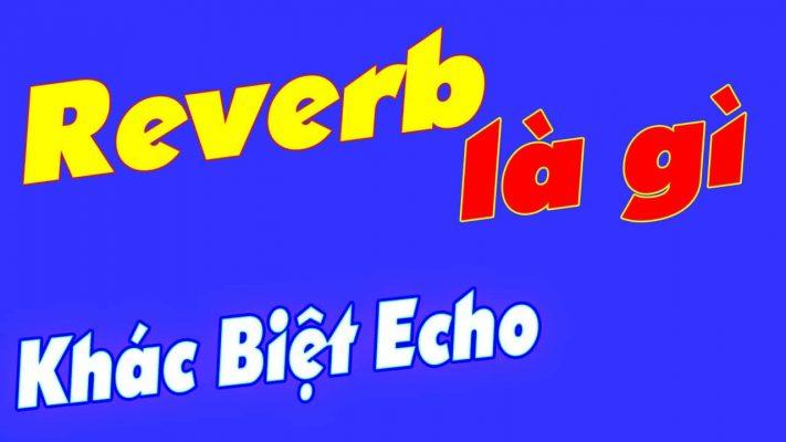 Sự khác nhau giữa Echo và Reverb trong âm thanh