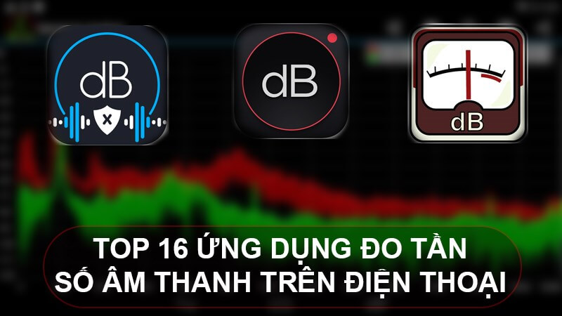 TOP 10 Phần Mềm Đo Tần Số Âm Thanh Cho Điện Thoại